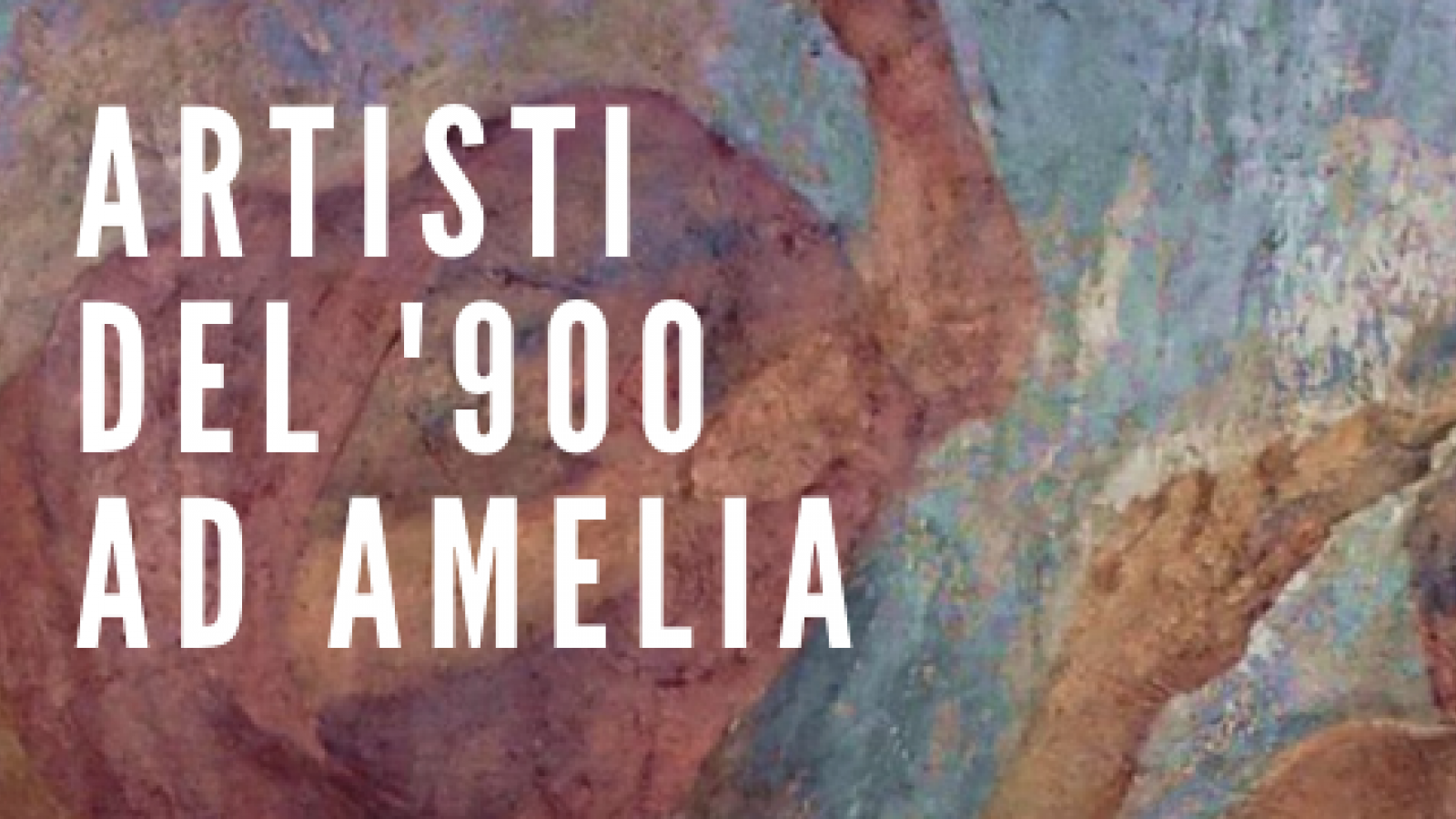 ARTISTS OF THE '900 IN AMELIA