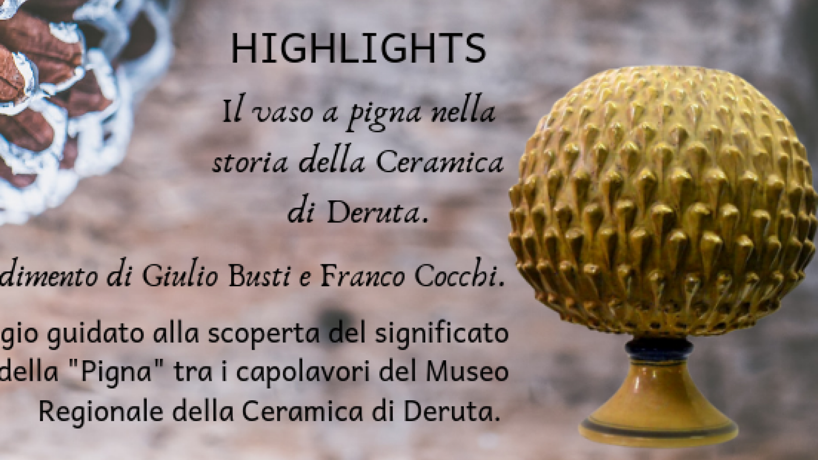 HIGHLIGHTS. The pinecone vase in the history of ceramics of Deruta