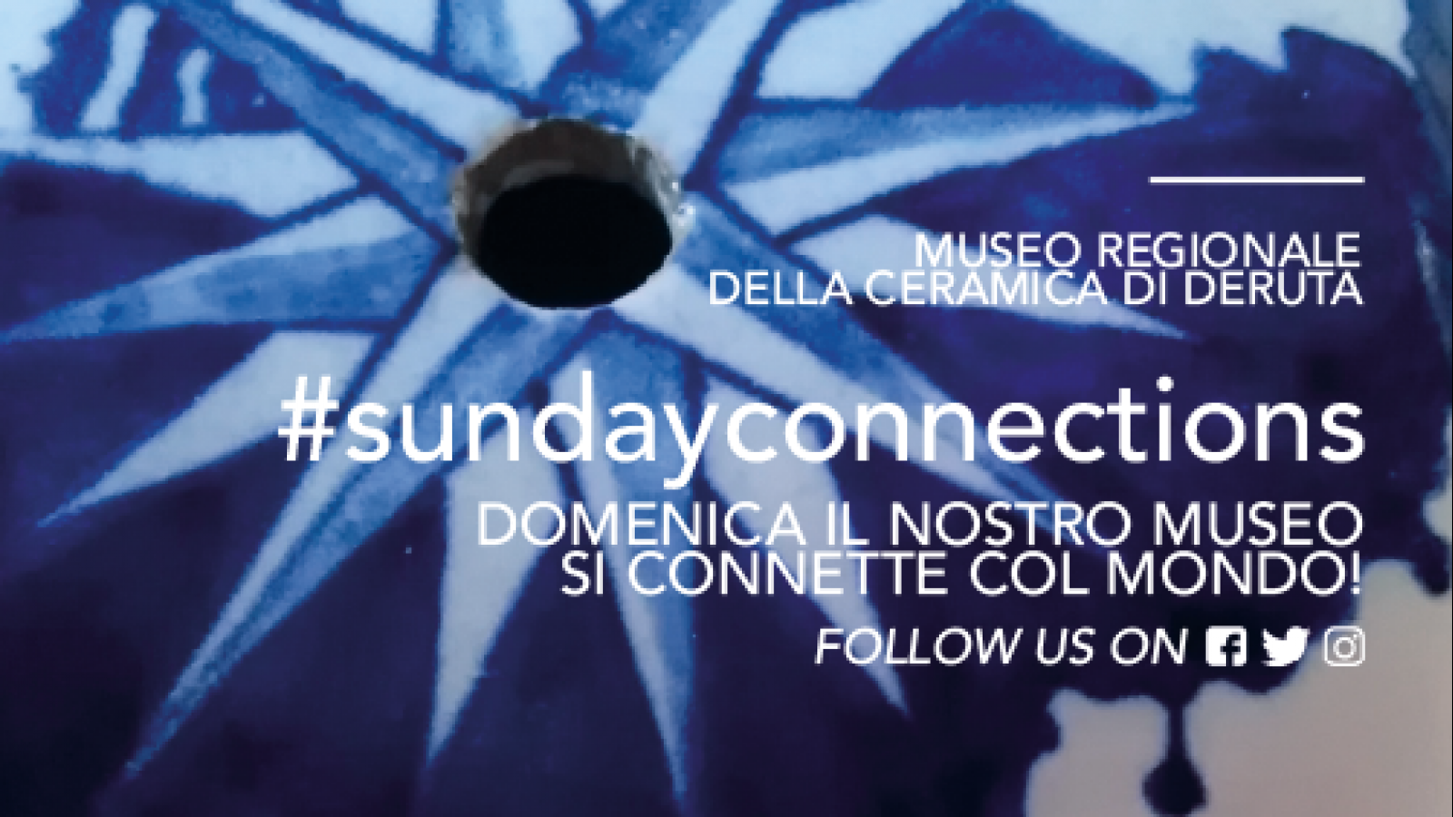 Deruta. Sunday connections. On Sunday our museum will connect with the world!